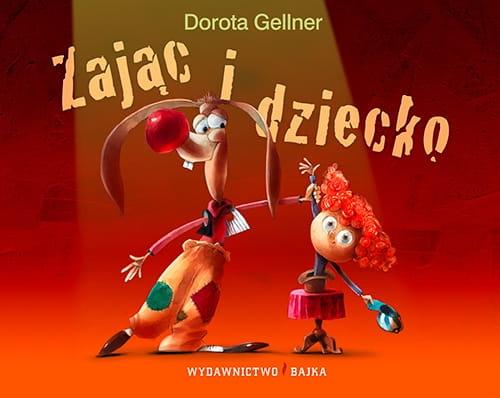 Dorota Gellner, Piotr Rychel, bajka, bajki, książki dla dzieci, Zając, Zając i dziecko, Najlepsza Książka Dziecięca, Przecinek i Kropka, Wydawnictwo Bajka, wydawnictwo dla dzieci